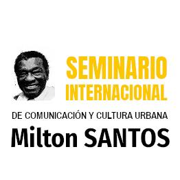 Seminário Internacional Milton Santos de Comunicação e Cultura Urbana